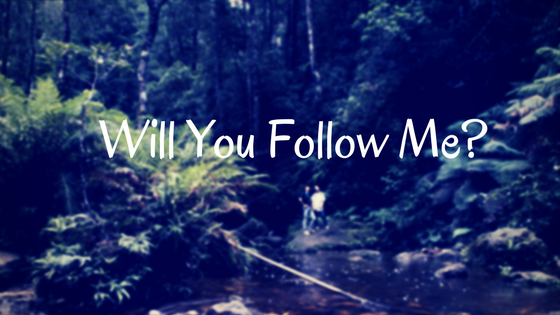 Will You Follow Me-